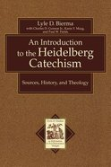 An Introduction to the Heidelberg Catechism (Texts & Studies In Reformation & Post-reformation Thought Series) Paperback