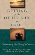Getting to the Other Side of Grief: Overcoming the Loss of a Spouse Paperback