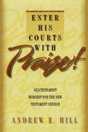 Enter His Courts With Praise Paperback