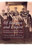 Of Religion and Empire: Missions, Conversion & Tolerance in Tsarist Russia Paperback