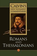 Romans, Thessalonians (Calvin's New Testament Commentary Series)