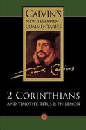 2 Corinthians, Timothy, Titus, Philemon (Calvins New Testament Commentary Series)