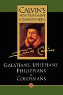 Galatians, Ephesians, Philippians, Colossians (Calvins New Testament Commentary Series)