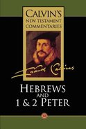 Hebrews, 1 & 2 Peter (Calvins New Testament Commentary Series)