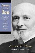 Cosmos in the Chaos: Philip Schaff's Interpretation of 19Th Century American Religion Paperback