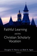 Faithful Learning & the Christian Scholarly Vocation Paperback