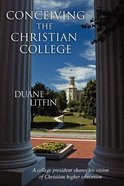 Conceiving the Christian College Paperback