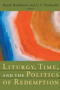 Liturgy, Time, and the Politics of Redemption (Radical Traditions Series) Paperback