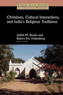 Christians, Cultural Interactions, and Indias Religious Traditions (Studies In The History Of Christian Missions Series)