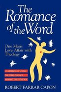 Romance of the Word: One Man's Love Affair With Theology Paperback