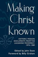 Making Christ Known Lusanne Movement 1974-1989 Oaoers Paperback