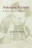 Abraham Kuyper: A Centennial Anthology Paperback