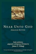 Near Unto God: Daily Meditations Adapted For Contemporary Christians Paperback