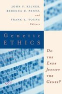Genetic Ethics: Do the Ends Justify the Genes? Paperback