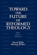 Toward the Future of Reformed Theology Paperback