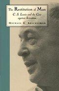 Restitution of Man: C S Lewis & Case Against Scientism Paperback