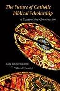 The Future of Catholic Biblical Scholarship Paperback