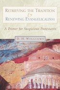 Retrieving the Tradition and Renewing Evangelicalism Paperback