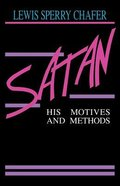 Satan: His Motives and Methods Paperback