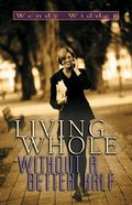 Living Whole Without a Better Half Paperback