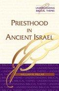 Priesthood in Ancient Israel (Understanding Biblical Themes Series)