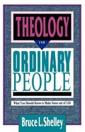 Theology For Ordinary People: What You Should Know to Make Sense Out of Life Paperback