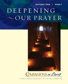Deepening Our Prayer (Participant's Book) (Companions In Christ Series)