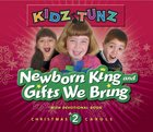 Newborn King and Gifts We Bring (#02 in Kidz Tunz Christmas Carols Series) CD