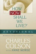 How Now Shall We Live? (Devotional) Paperback
