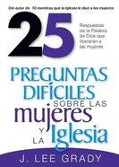 25 Prequntas Dificiles Sobre Las Mujeres Y La Iglesia (25 Difficult Questions About Women & The Church) Paperback