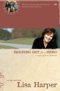 On the Road #01: Holding Out For a Hero (#01 in On The Road With Lisa Harper Study Series)