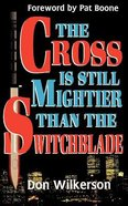 The Cross is Still Mightier Than the Swithchblade Paperback