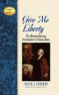 Leaders in Action: Give Me Liberty Paperback