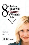8 Choices That Will Change a Woman's Life Paperback