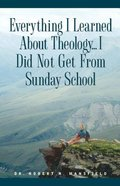 Everything I Learned About Theology..I Did Not Get From Sunday School