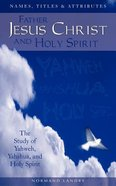 Names, Titles and Attributes: Father, Jesus Christ and Holy Spirit