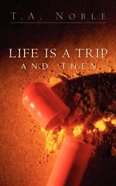Life is a Trip and Then... Paperback