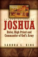 Joshua: Ruler, High Priest and Commander of God's Army Paperback