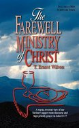 The Farewell Ministry of Christ Paperback