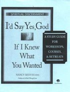 """I'd Say """"Yes"""", God, If I Knew What You Wanted (Study Guide) Paperback"""