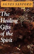 The Healing Gifts of the Spirit Paperback