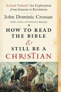 How to Read the Bible and Still Be a Christian Paperback