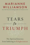 Tears to Triumph: The Spiritual Journey From Suffering to Enlightenment Hardback