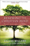 Renewing the Christian Mind: Essays, Interviews, and Talks Paperback