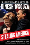 Stealing America: What My Experience With Criminal Gangs Taught Me About Obama, Hillary, and the Democratic Party Hardback