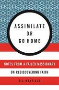 Assimilate Or Go Home: My Misadventures Among the Somali Muslim Refugeesof Portland Paperback