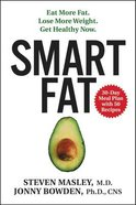 Smart Fat: Eat More Fat. Lose More Weight. Get Healthy Now. Hardback