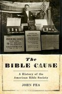 The Bible Cause: A History of the American Bible Society Hardback