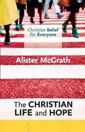 The Christian Life and Hope (#05 in Christian Belief For Everyone Series) Paperback