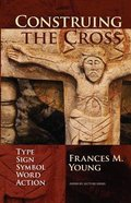 Construing the Cross: Type, Sign, Symbol, Word, Action Paperback